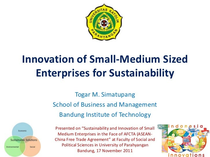 Innovation of Small-Medium Sized   Enterprises for Sustainability             Togar M. Simatupang      School of Business ...