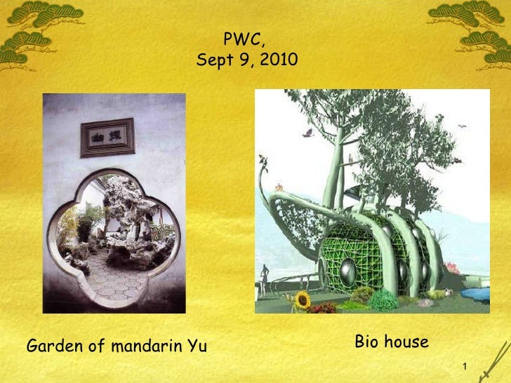 PWC,  Sept 9, 2010 Garden of mandarin Yu Bio house