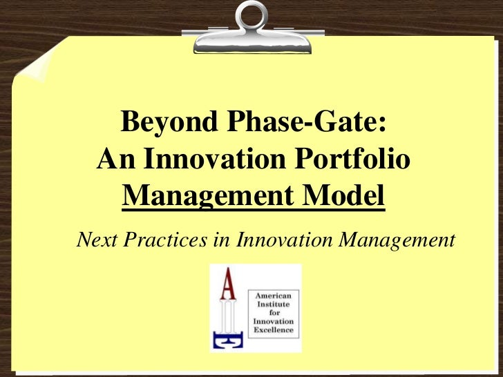 Beyond Phase-Gate: An Innovation Portfolio Management Model<br />Next Practices in Innovation Management<br />
