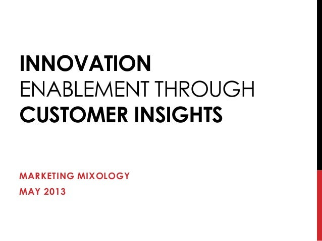 INNOVATIONENABLEMENT THROUGHCUSTOMER INSIGHTSMARKETING MIXOLOGYMAY 2013