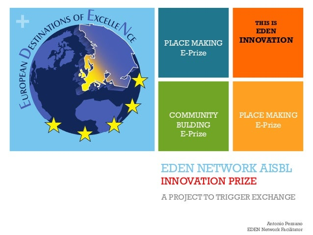 + EDEN NETWORK AISBL INNOVATION PRIZE A PROJECT TO TRIGGER EXCHANGE PLACE MAKING E-Prize THIS IS EDEN INNOVATION PLACE MAK...