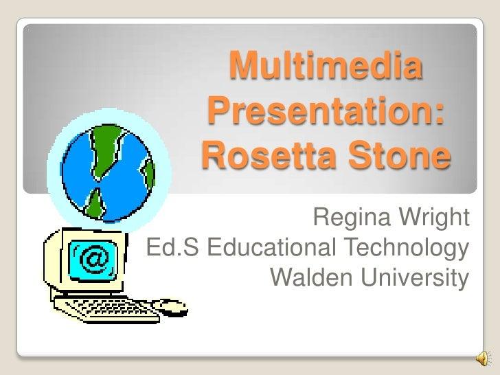 Multimedia Presentation: Rosetta Stone<br />Regina Wright<br />Ed.S Educational Technology<br />Walden University<br />