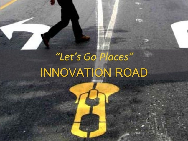 """""""Let's Go Places""""INNOVATION ROAD"""