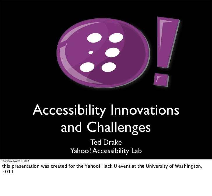 Accessibility Innovations                              and Challenges                                      Ted Drake      ...