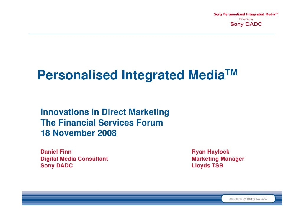 Personalised Integrated MediaTM  Innovations in Direct Marketing The Financial Services Forum 18 November 2008  Daniel Fin...