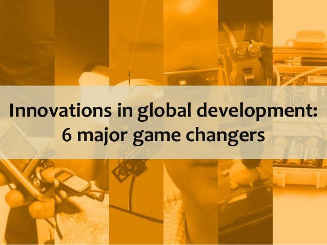 Innovations in global development: 6 major game changers