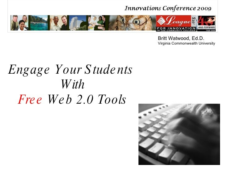 Engage Your Students  With Free  Web 2.0 Tools Britt Watwood, Ed.D. Virginia Commonwealth University