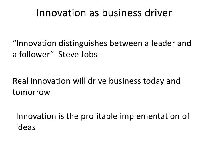 "Innovation as business driver""Innovation distinguishes between a leader anda follower"" Steve JobsReal innovation will driv..."
