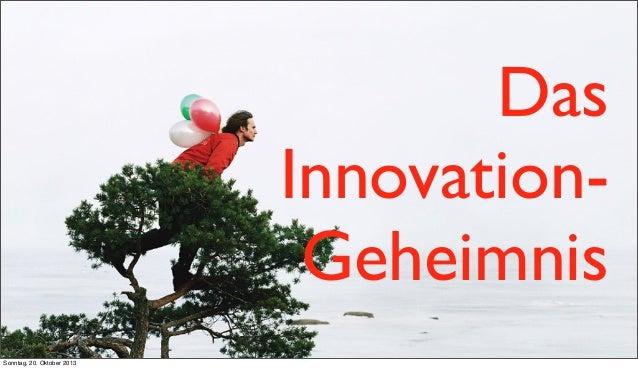 Das InnovationGeheimnis Sonntag, 20. Oktober 2013