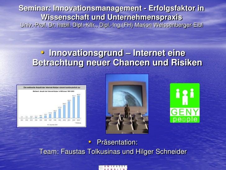 Seminar: Innovationsmanagement - Erfolgsfaktor in     Wissenschaft und UnternehmenspraxisUniv.-Prof. Dr. habil. Dipl.-Kffr...
