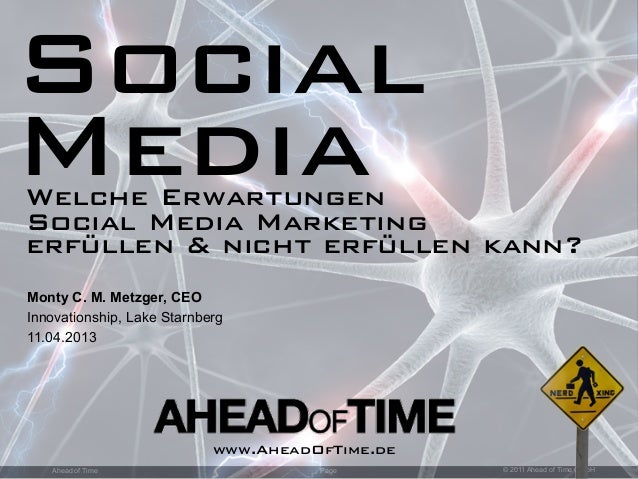 Page © 2011 Ahead of Time GmbHAhead of Time Monty C. M. Metzger, CEO Innovationship, Lake Starnberg 11.04.2013 Social Medi...
