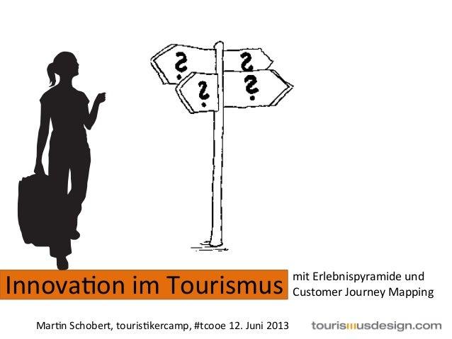 Innova&on im Tourismus mit Erlebnispyramide und Customer Journey Mapping   Mar&n Schobert, touri...