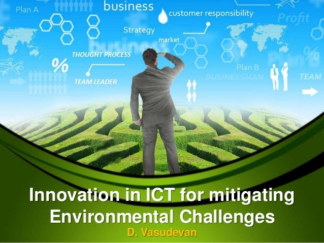 Innovation in ICT for mitigating Environmental Challenges D. Vasudevan