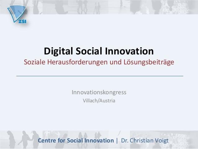 Digital Social Innovation  Soziale Herausforderungen und Lösungsbeiträge  Innovationskongress Villach/Austria  Centre for ...