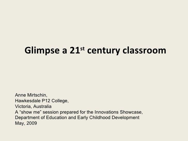 """Glimpse a 21 st  century classroom Anne Mirtschin,  Hawkesdale P12 College,  Victoria, Australia A """"show me"""" session prepa..."""