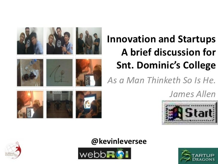 Innovation and Startups      A brief discussion for     Snt. Dominic's College    As a Man Thinketh So Is He.             ...