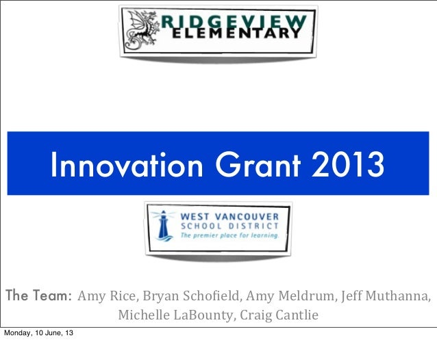 Innovation Grant 2013The Team: Amy	  Rice,	  Bryan	  Scho1ield,	  Amy	  Meldrum,	  Jeff	  Muthanna,	  Michelle	  LaBounty,...