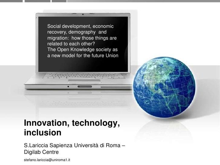 Innovation, technology, inclusion<br />S.LaricciaSapienzaUniversità di Roma – DigilabCentre<br />stefano.lariccia@uniroma1...