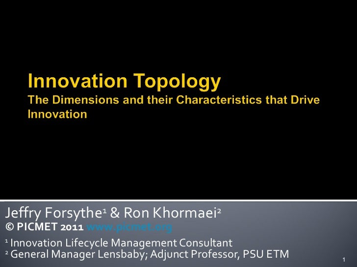 Jeffry Forsythe 1  & Ron Khormaei 2 © PICMET 2011  www.picmet.org 1  Innovation Lifecycle Management Consultant 2  General...