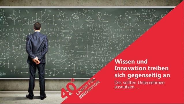 Wissen und Innovation treiben sich gegenseitig an Das sollten Unternehmen ausnutzen ...