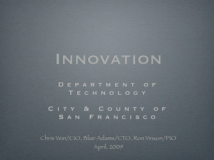 Innovation       Department of        Technology    City & County of    San Francisco  Chris Vein/CIO, Blair Adams/CTO, Ro...