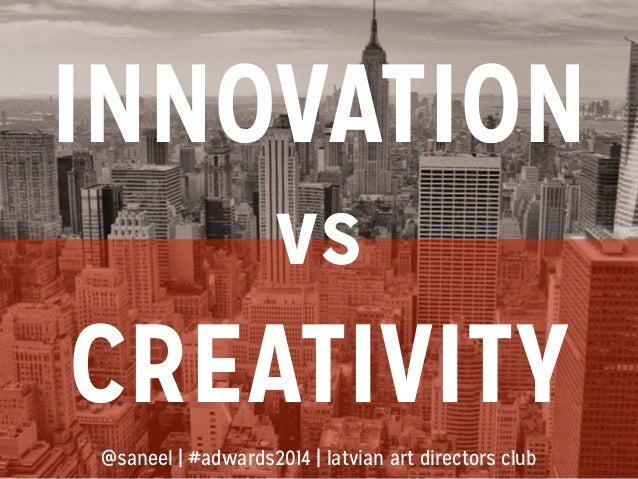 INNOVATION vs CREATIVITY @saneel | #adwards2014 | latvian art directors club