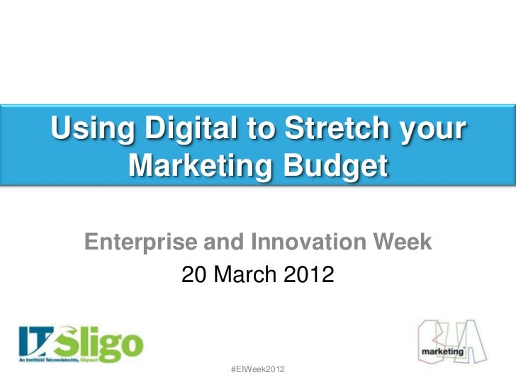 Using Digital to Stretch your        Aoife Porter     Marketing Budget  Enterprise and Innovation Week           20 March ...