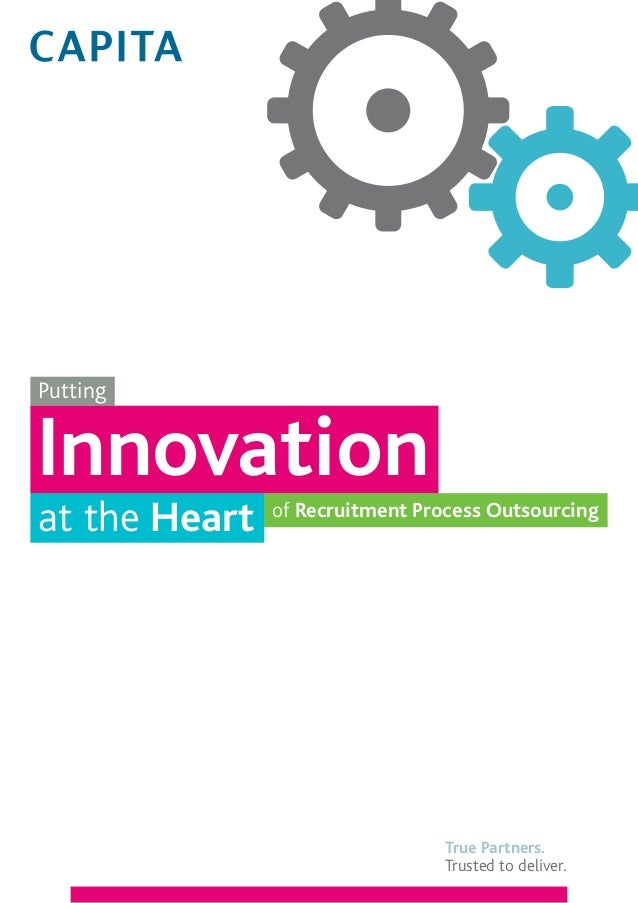 Putting  Innovation at the Heart  of Recruitment Process Outsourcing  True Partners. Trusted to deliver.