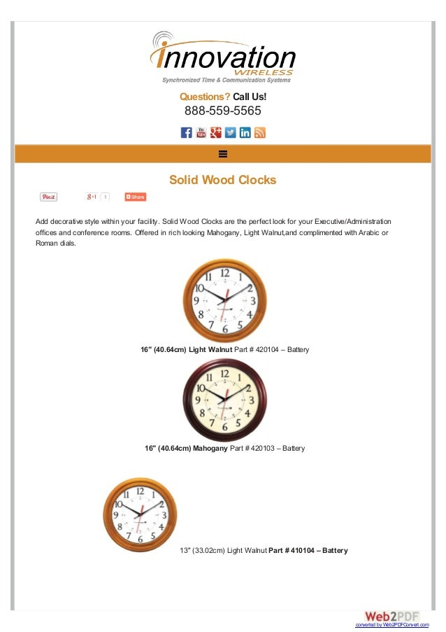 Questions? Call Us! 888-559-5565 Add decorative style within your facility. Solid Wood Clocks are the perfect look for you...
