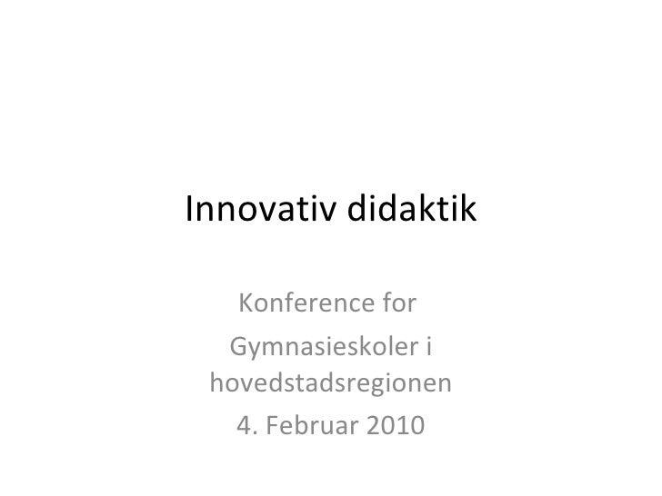 Innovativ didaktik Konference for  Gymnasieskoler i hovedstadsregionen 4. Februar 2010