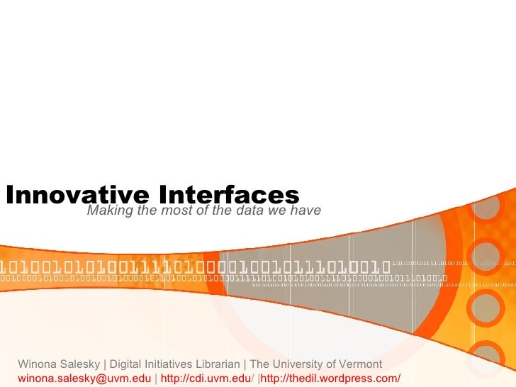 Innovative Interfaces Making the most of the data we have  Winona Salesky | Digital Initiatives Librarian | The University...