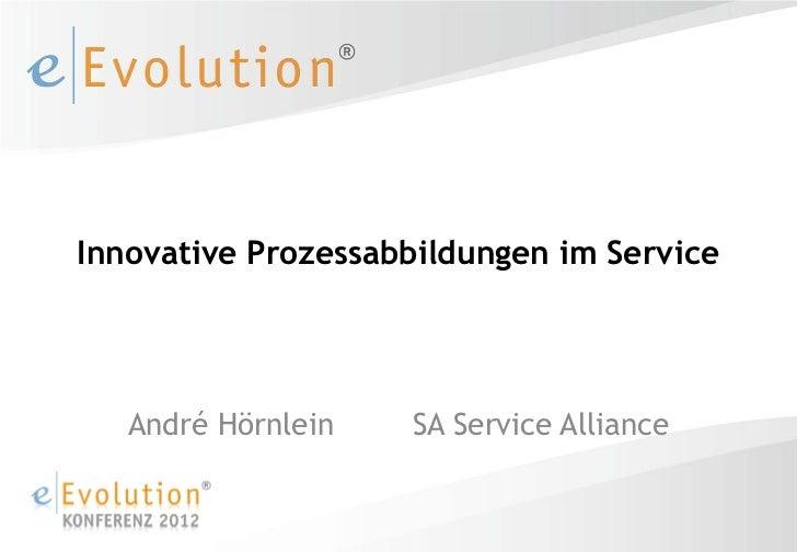 Innovative Prozessabbildungen im Service   André Hörnlein   SA Service Alliance