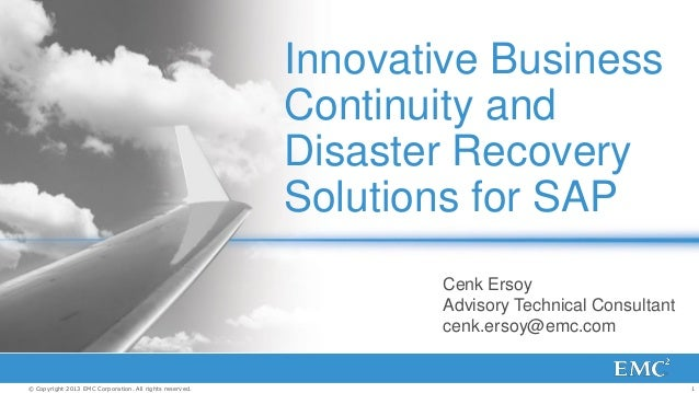 1© Copyright 2013 EMC Corporation. All rights reserved. Innovative Business Continuity and Disaster Recovery Solutions for...