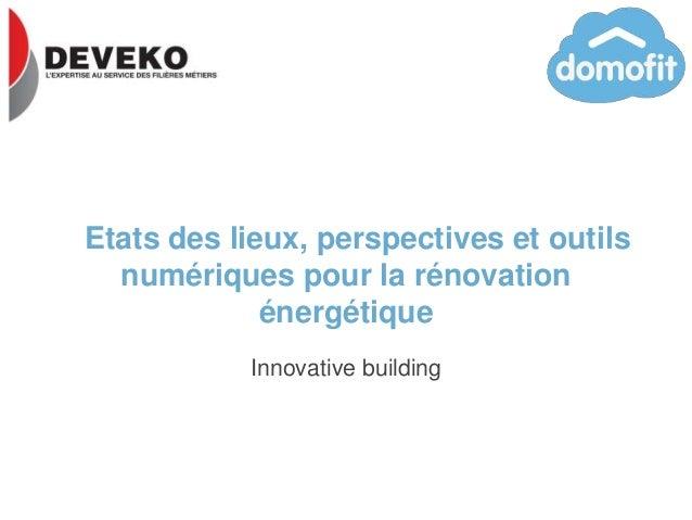 Etats des lieux, perspectives et outils numériques pour la rénovation énergétique Innovative building