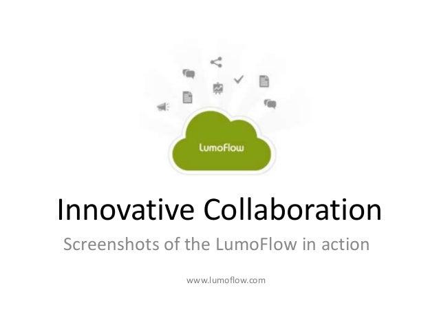 Innovative Collaboration Screenshots of the LumoFlow in action www.lumoflow.com