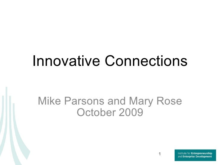 Innovative Connections Mike Parsons and Mary Rose October 2009