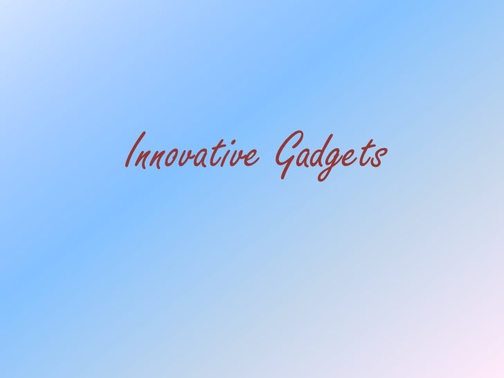 Innovative gadgets