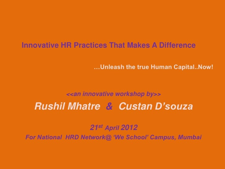 Innovative HR Practices That Makes A Difference                    …Unleash the true Human Capital..Now!            <<an i...
