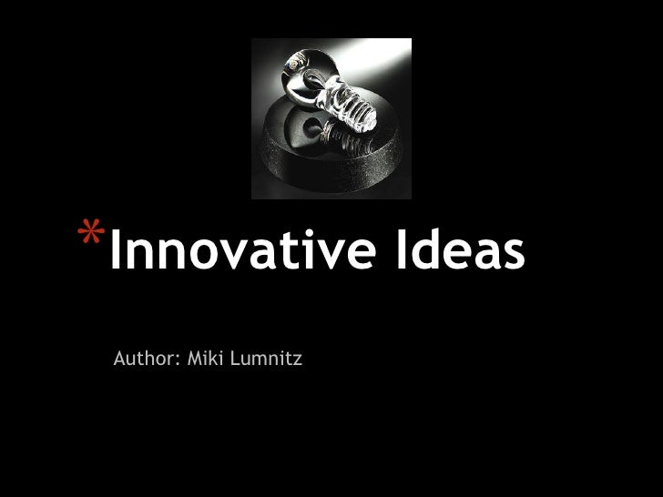 *Innovative Ideas  Author: Miki Lumnitz