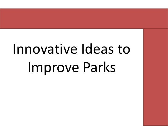 Innovative Ideas to Improve Parks