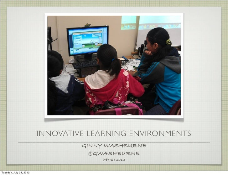 INNOVATIVE LEARNING ENVIRONMENTS                                  GINNY WASHBURNE                                    @GWAS...