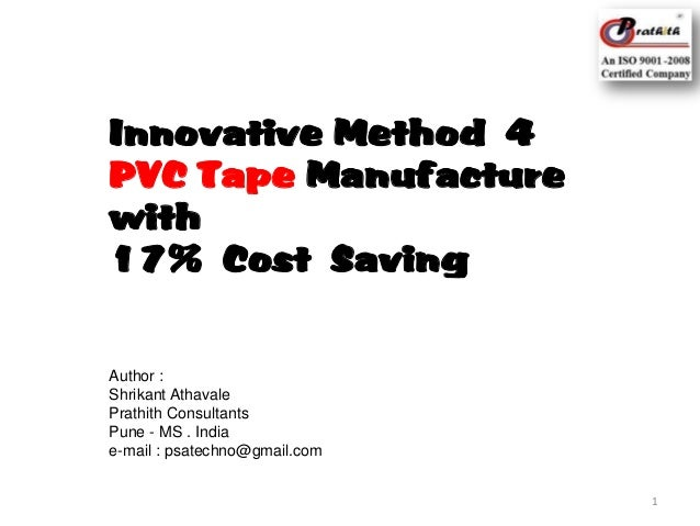 Innovative Method 4 PVC Tape Manufacture with 17% Cost Saving  Author : Shrikant Athavale Prathith Consultants Pune - MS ....
