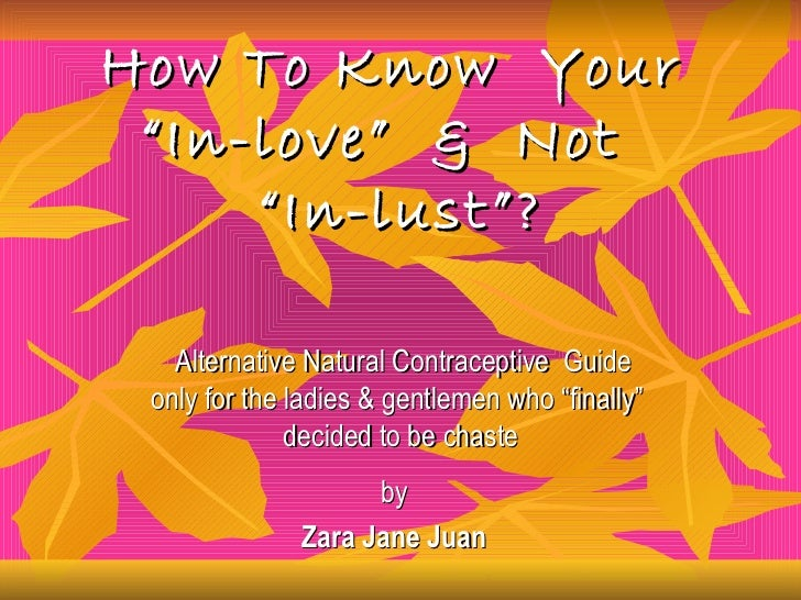 Natural Contraceptive Guide: How to Know Your In-Love and Not In Lust? by Zara Jane Juan