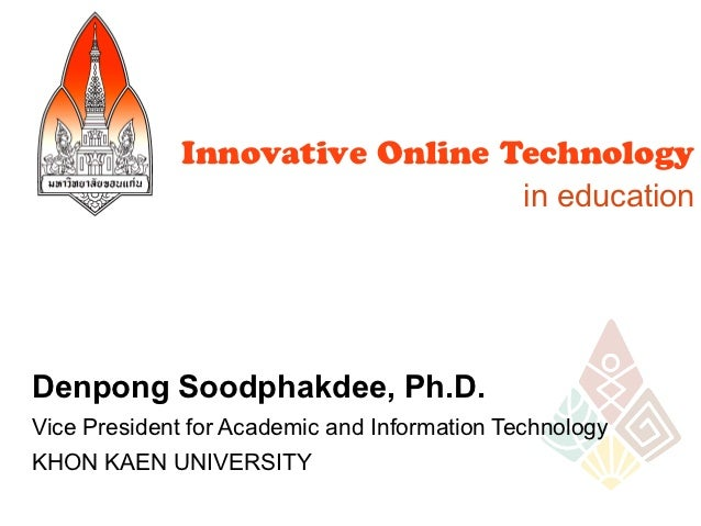 Innovative Online Technology                                 in educationDenpong Soodphakdee, Ph.D.Vice President for Acad...