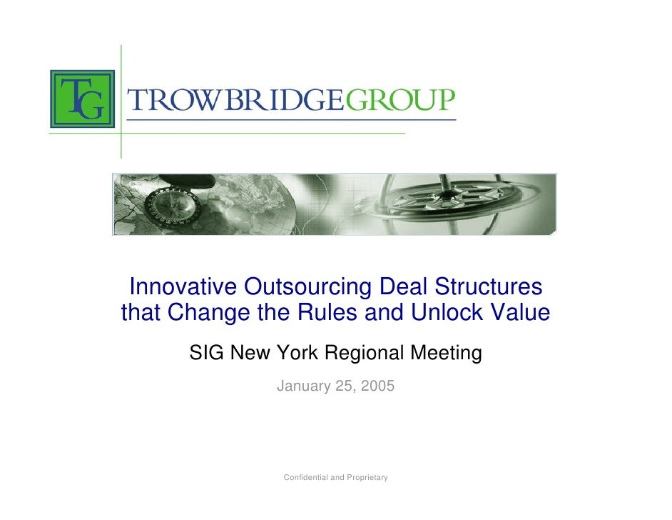 Innovative Outsourcing Deal Structures that Change the Rules and Unlock Value       SIG New York Regional Meeting         ...