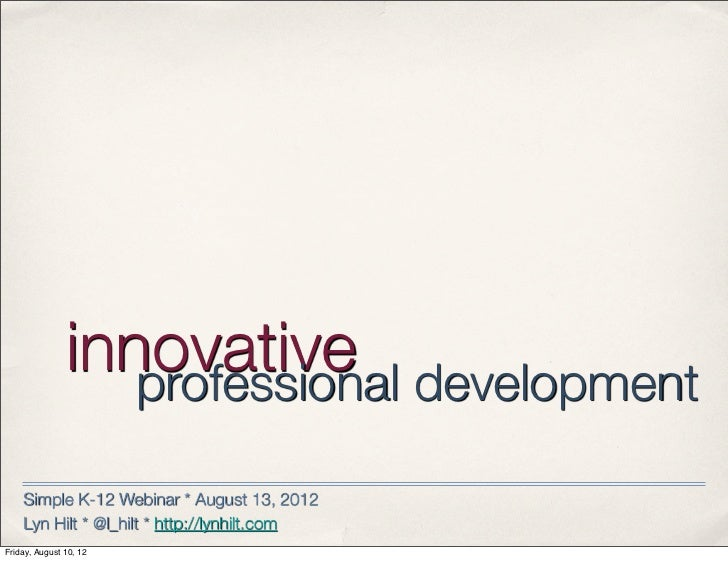 innovative development                  professional    Simple K-12 Webinar * August 13, 2012    Lyn Hilt * @l_hilt * http...