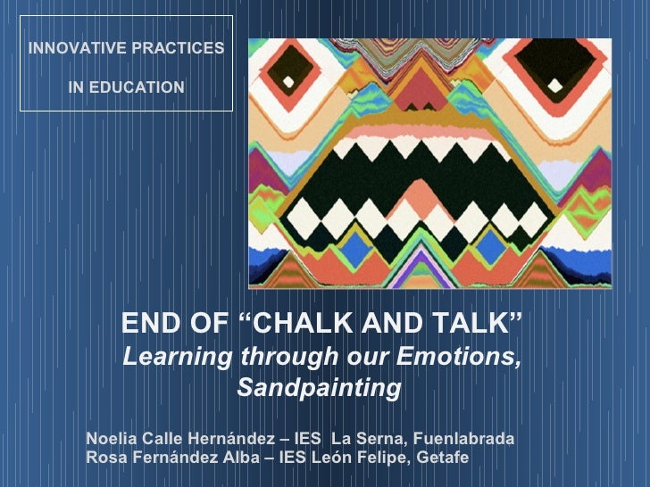 """INNOVATIVE PRACTICES    IN EDUCATION         END OF """"CHALK AND TALK""""         Learning through our Emotions,               ..."""