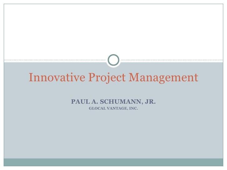 PAUL A. SCHUMANN, JR. GLOCAL VANTAGE, INC. Innovative Project Management
