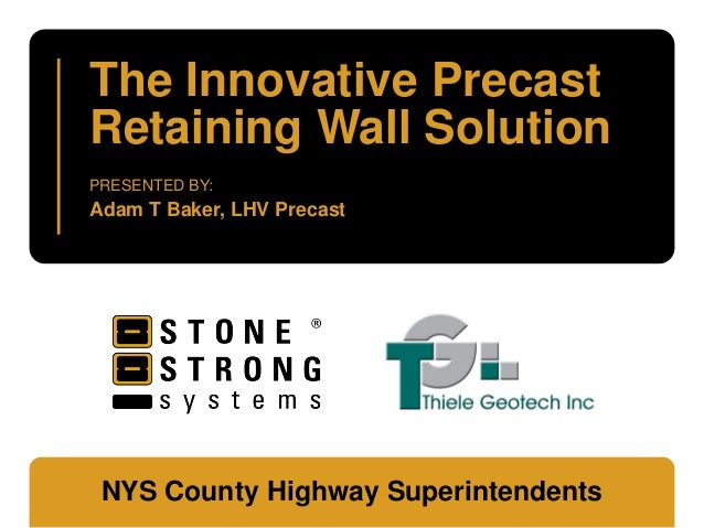 The Innovative PrecastRetaining Wall SolutionPRESENTED BY:Adam T Baker, LHV Precast NYS County Highway Superintendents