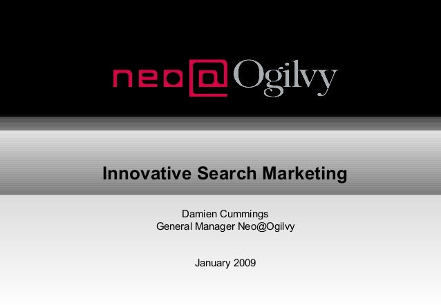 Innovative Search Marketing Damien Cummings General Manager Neo@Ogilvy January 2009